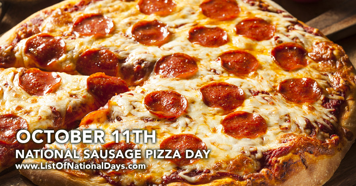 OCTOBER 11TH NATIONAL SAUSAGE PIZZA DAY