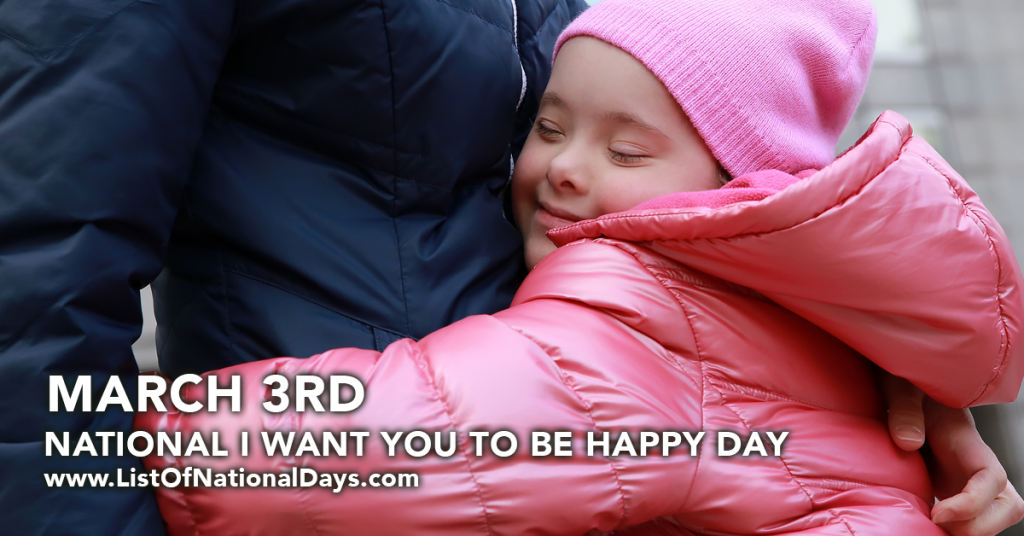 NATIONAL I WANT YOU TO BE HAPPY DAY