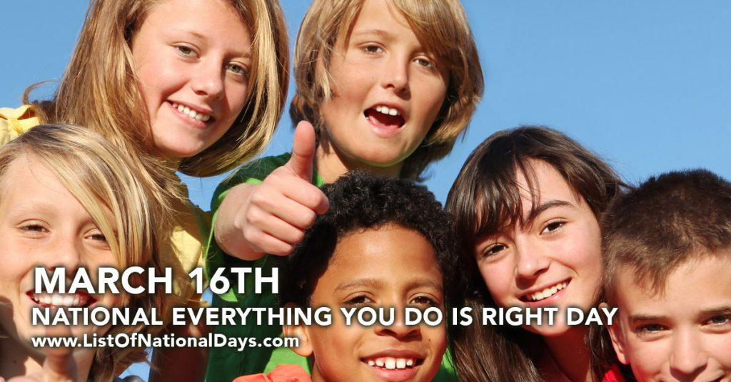 NATIONAL EVERYTHING YOU DO IS RIGHT DAY