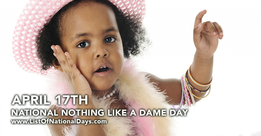 NATIONAL NOTHING LIKE A DAME DAY