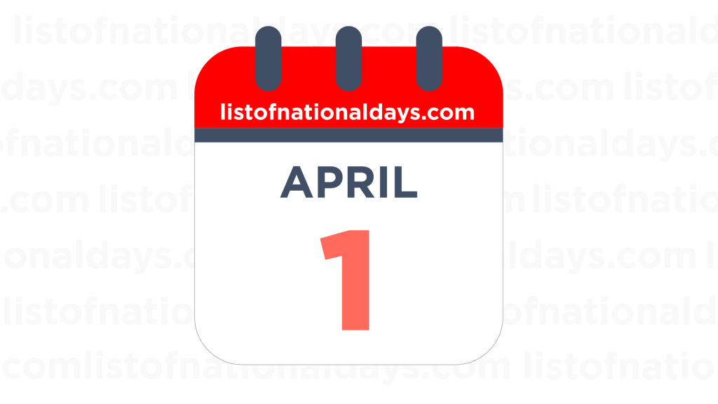 APRIL 1ST HOLIDAYS,OBSERVANCES & FAMOUS BIRTHDAYS