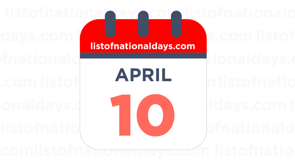 APRIL 10TH HOLIDAYS,OBSERVANCES & FAMOUS BIRTHDAYS