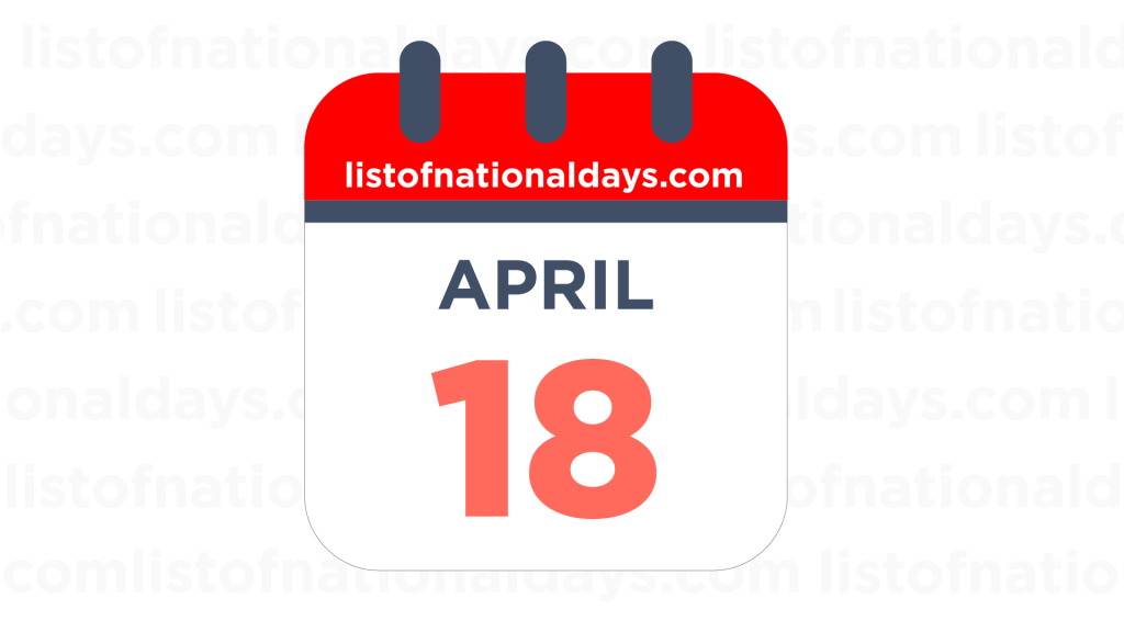 APRIL 18TH HOLIDAYS,OBSERVANCES & FAMOUS BIRTHDAYS