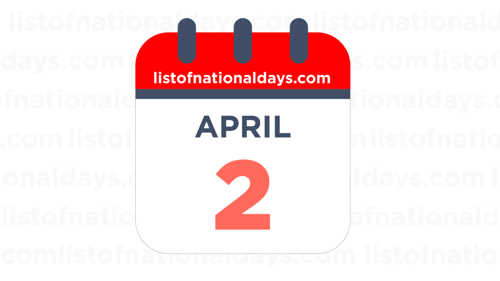 APRIL 2ND HOLIDAYS,OBSERVANCES & FAMOUS BIRTHDAYS