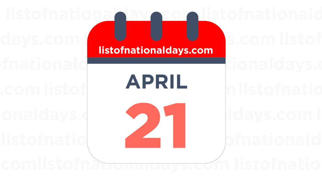 APRIL 21ST HOLIDAYS,OBSERVANCES & FAMOUS BIRTHDAYS