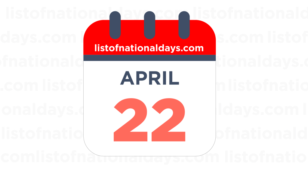 APRIL 22ND HOLIDAYS,OBSERVANCES & FAMOUS BIRTHDAYS