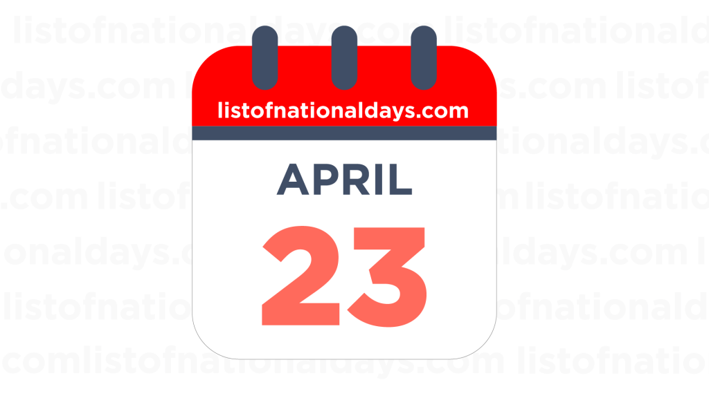APRIL 23RD HOLIDAYS,OBSERVANCES & FAMOUS BIRTHDAYS
