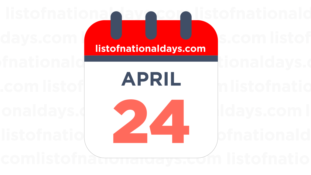 APRIL 24TH HOLIDAYS,OBSERVANCES & FAMOUS BIRTHDAYS