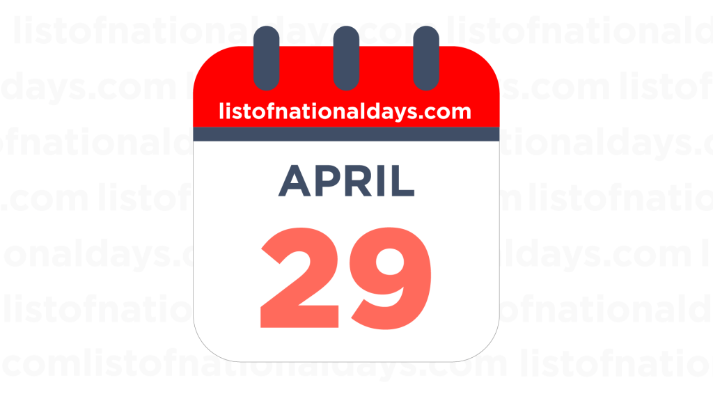 APRIL 29TH HOLIDAYS,OBSERVANCES & FAMOUS BIRTHDAYS
