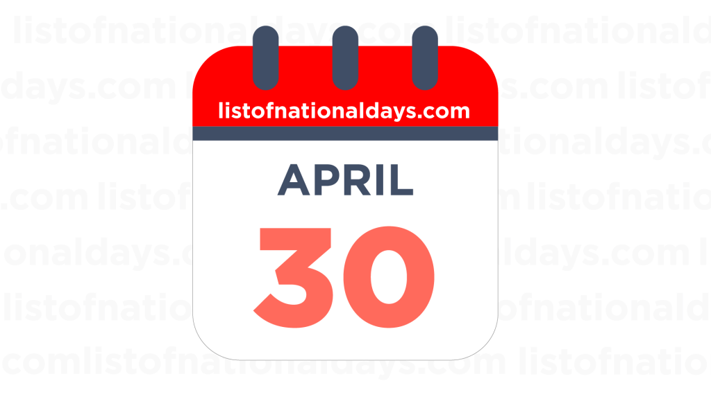 APRIL 30TH HOLIDAYS,OBSERVANCES & FAMOUS BIRTHDAYS