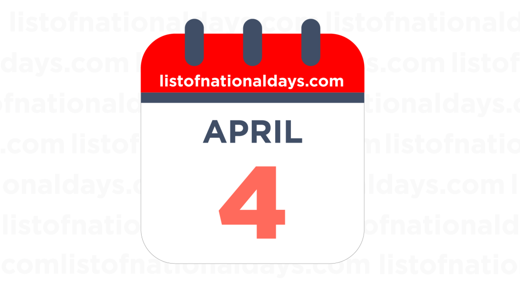 APRIL 4TH HOLIDAYS,OBSERVANCES & FAMOUS BIRTHDAYS