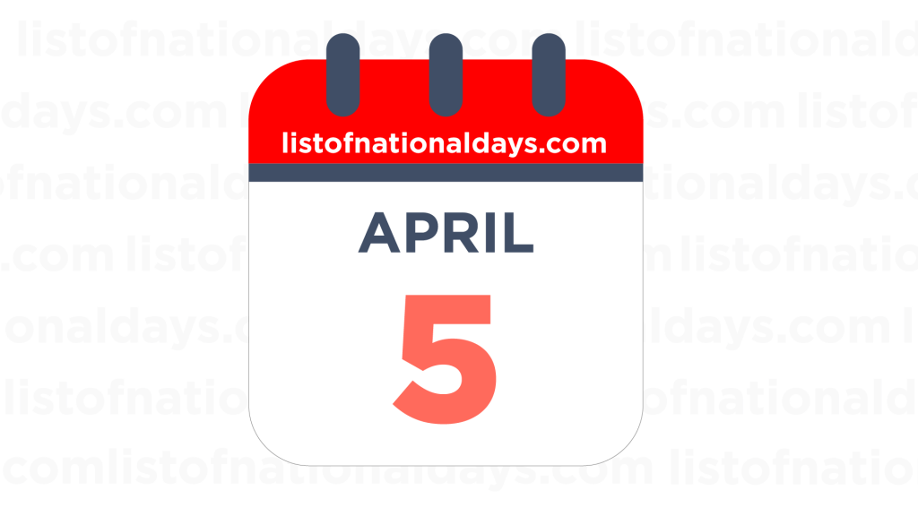 APRIL 5TH HOLIDAYS,OBSERVANCES & FAMOUS BIRTHDAYS