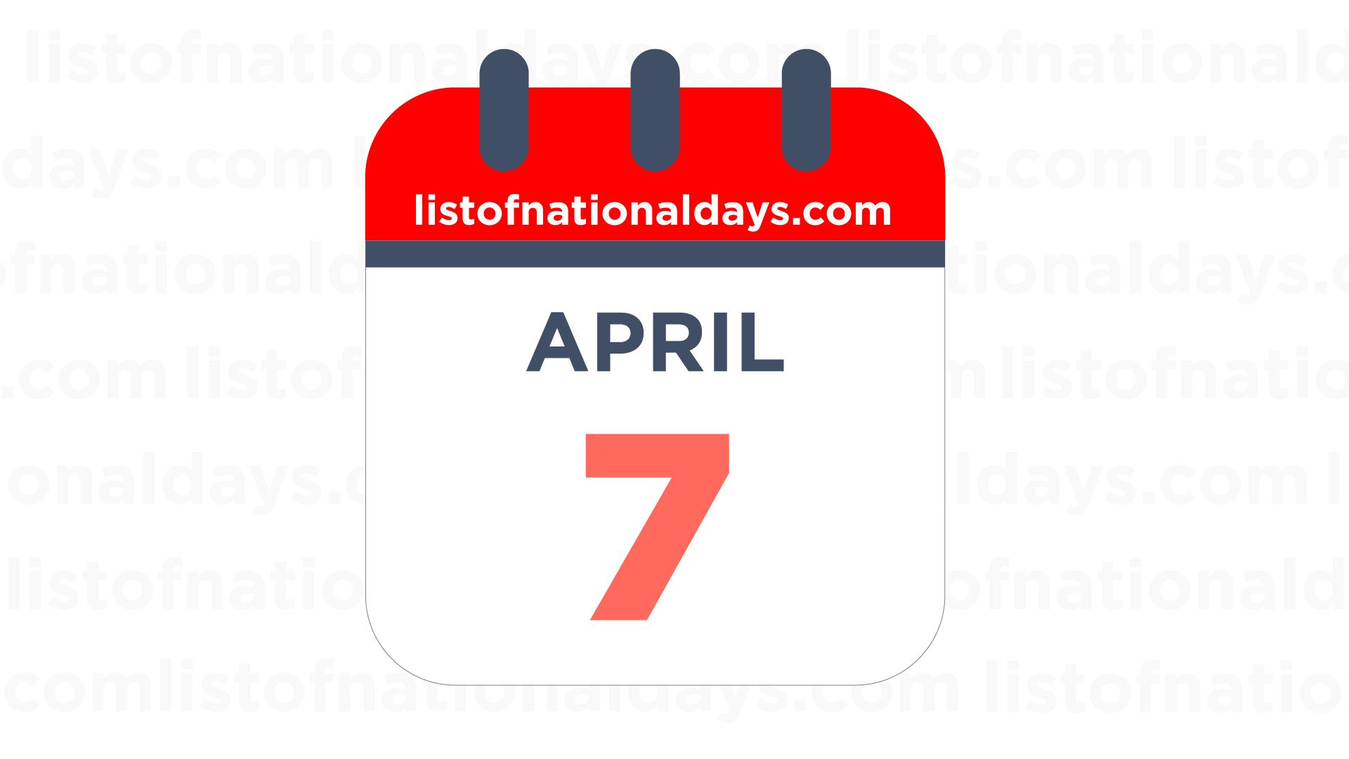 APRIL 7TH: National Holidays, Observances & Famous Birthdays