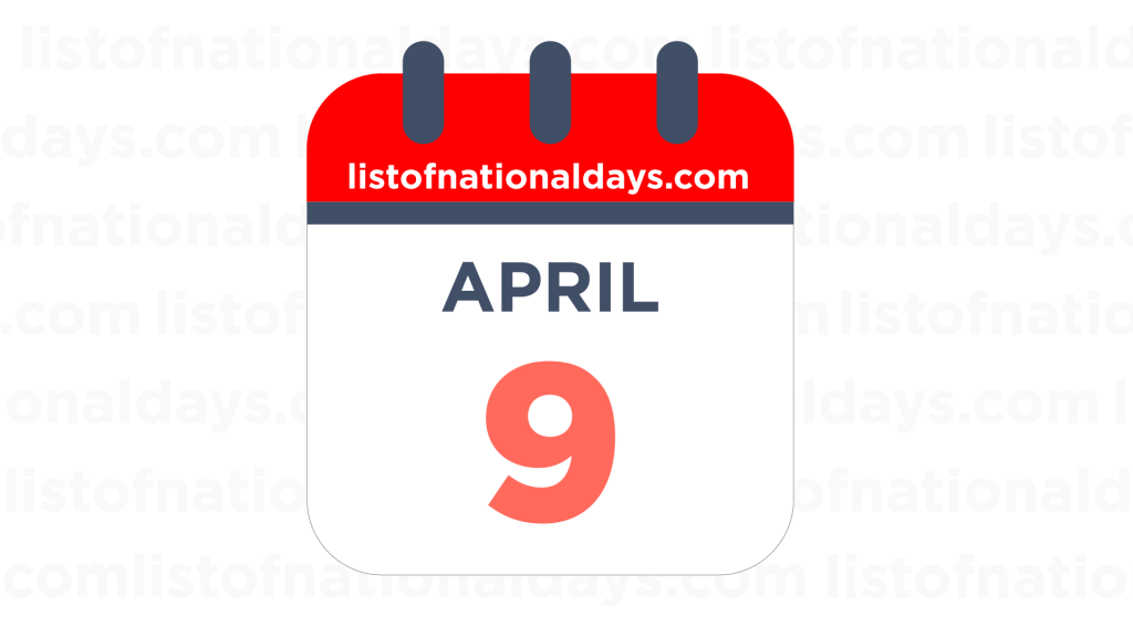 APRIL 9TH HOLIDAYS,OBSERVANCES & FAMOUS BIRTHDAYS