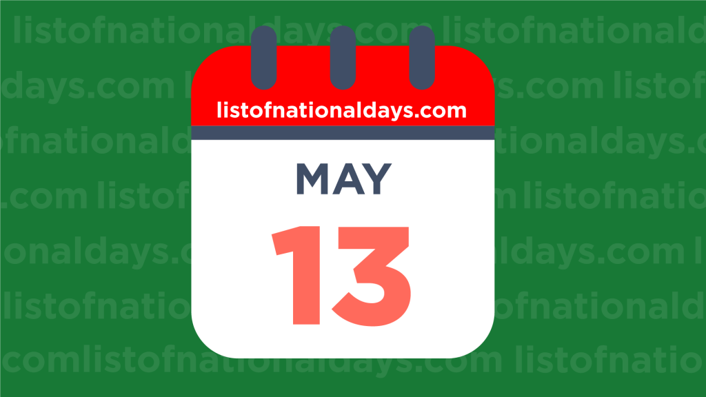 MAY 13TH HOLIDAYS,OBSERVANCES & FAMOUS BIRTHDAYS