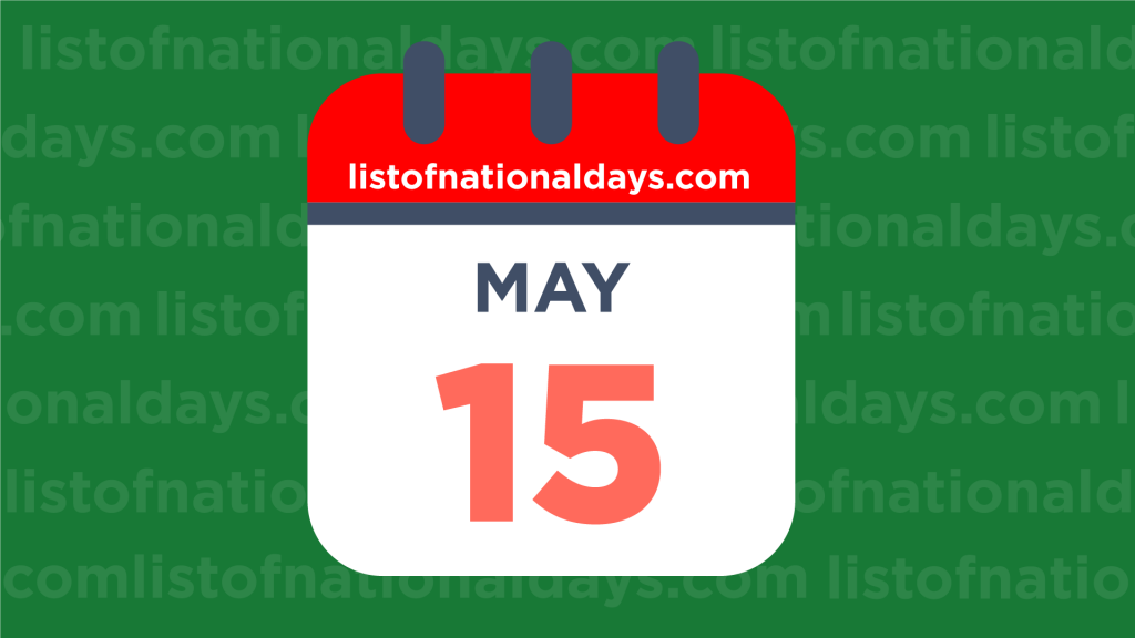 MAY 15TH HOLIDAYS,OBSERVANCES & FAMOUS BIRTHDAYS