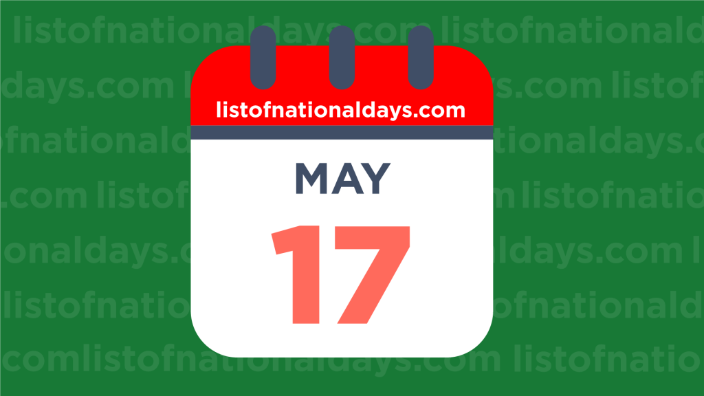 MAY 17TH HOLIDAYS,OBSERVANCES & FAMOUS BIRTHDAYS