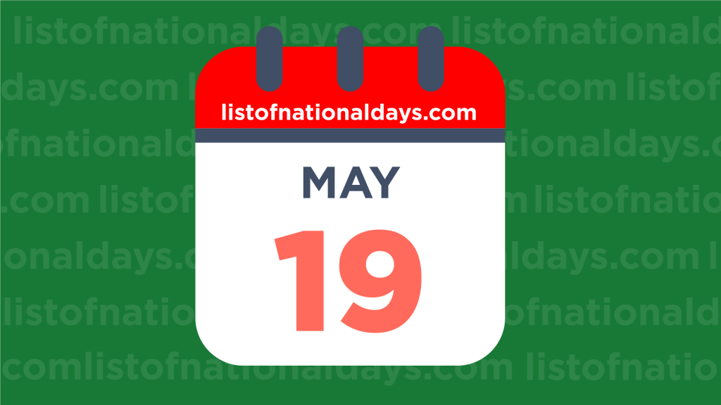 MAY 19TH HOLIDAYS,OBSERVANCES & FAMOUS BIRTHDAYS