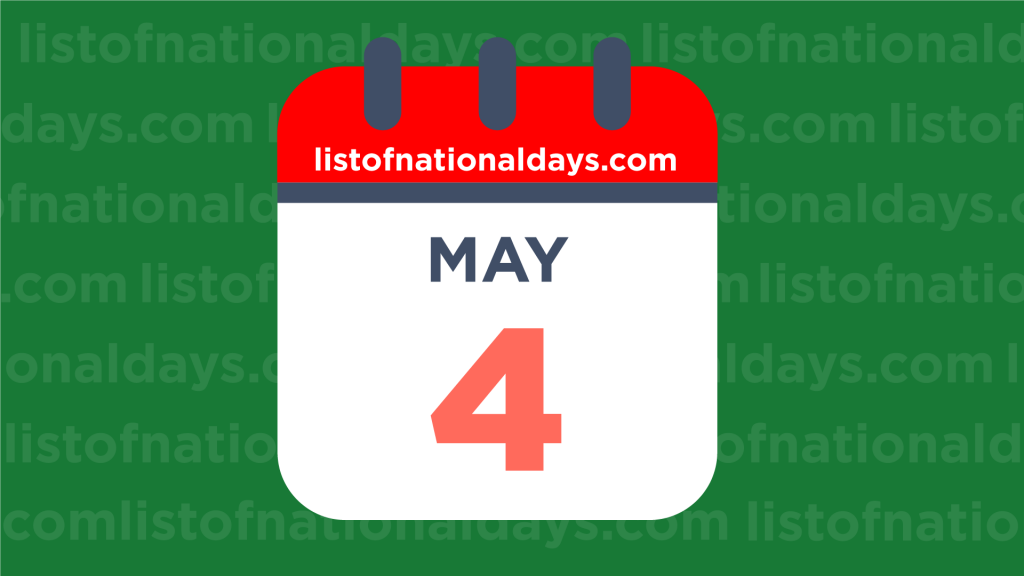 MAY 4TH HOLIDAYS,OBSERVANCES & FAMOUS BIRTHDAYS