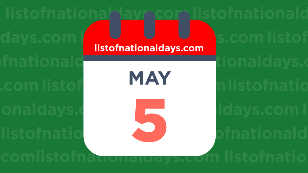 MAY 5TH HOLIDAYS,OBSERVANCES & FAMOUS BIRTHDAYS