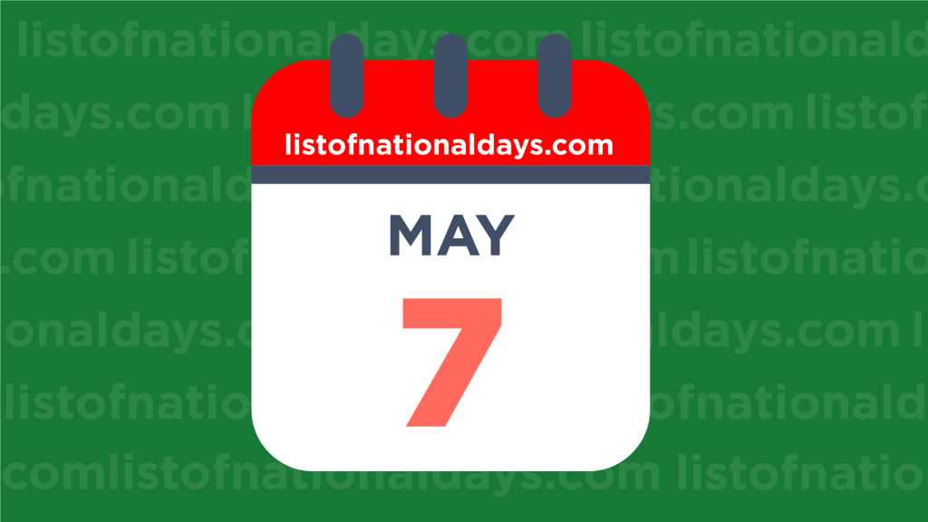 MAY 7TH HOLIDAYS,OBSERVANCES & FAMOUS BIRTHDAYS