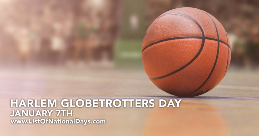 JANUARY 7TH HARLEM GLOBETROTTERS DAY
