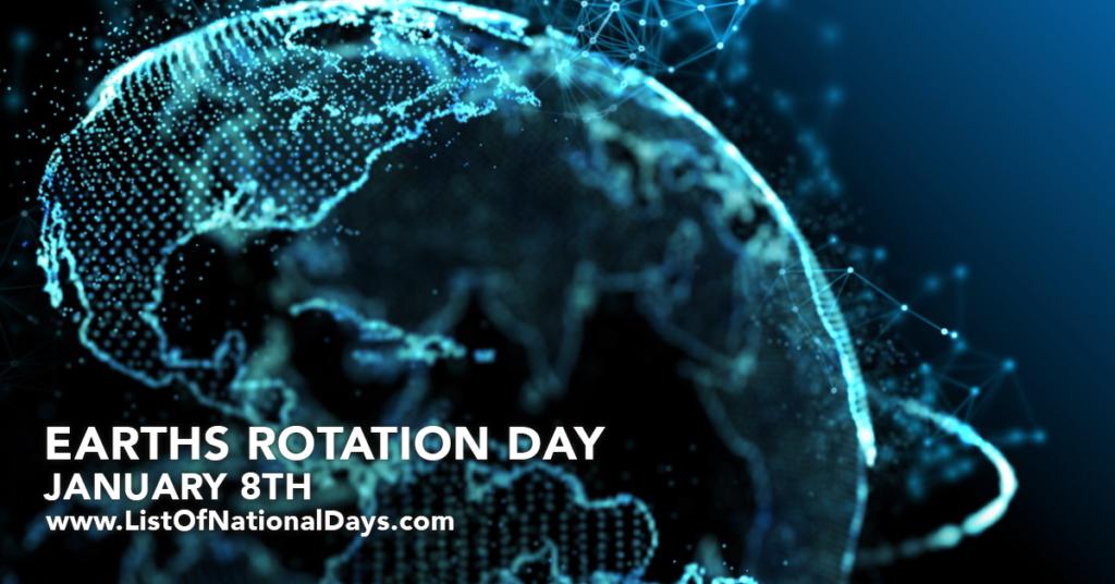 JANUARY 8TH EARTHS ROTATION DAY