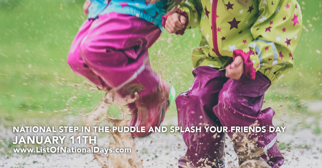 NATIONAL STEP IN THE PUDDLE AND SPLASH YOUR FRIENDS DAY