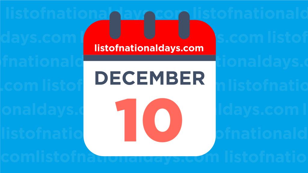 DECEMBER 10TH: National Holidays,Observances & Famous Birthdays