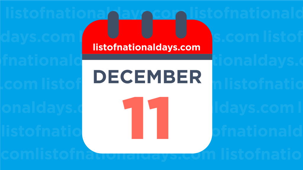 DECEMBER 11TH: National Holidays,Observances & Famous Birthdays