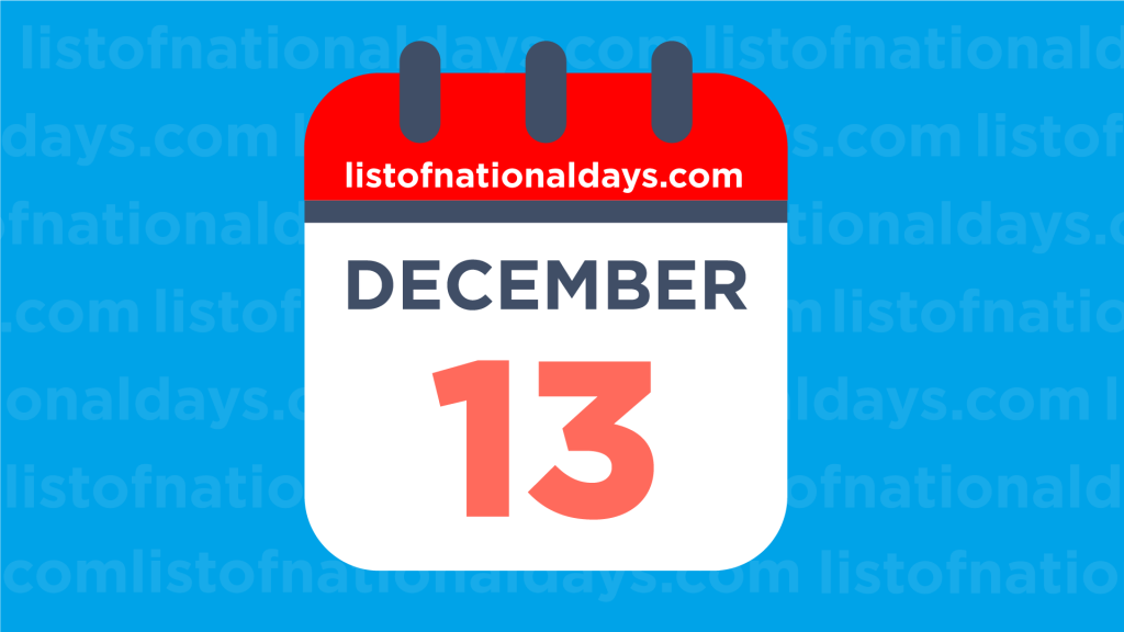DECEMBER 13TH HOLIDAYS,OBSERVANCES & FAMOUS BIRTHDAYS