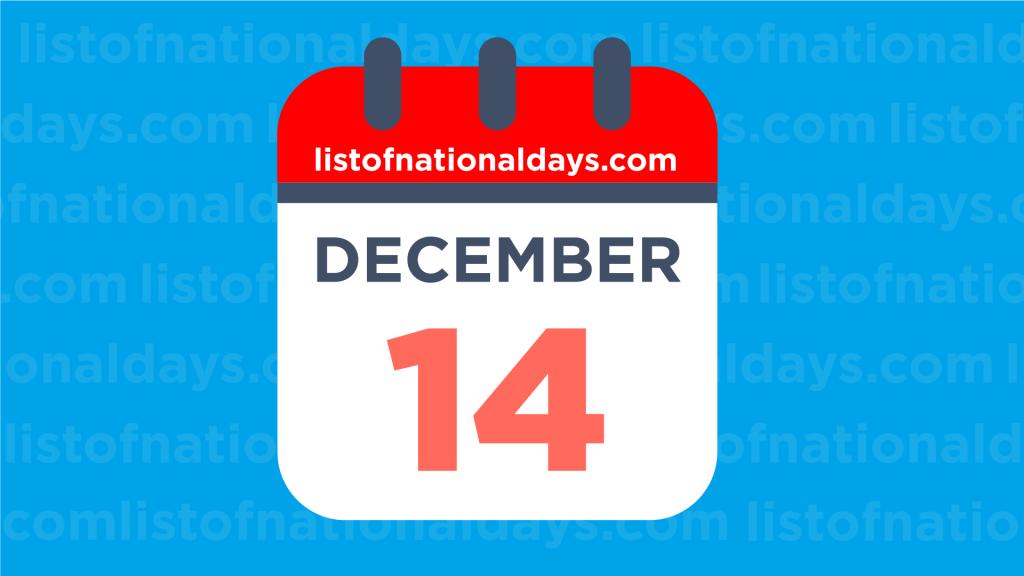 DECEMBER 14TH HOLIDAYS,OBSERVANCES & FAMOUS BIRTHDAYS