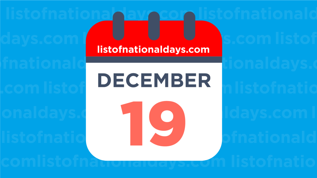 DECEMBER 19TH HOLIDAYS,OBSERVANCES & FAMOUS BIRTHDAYS