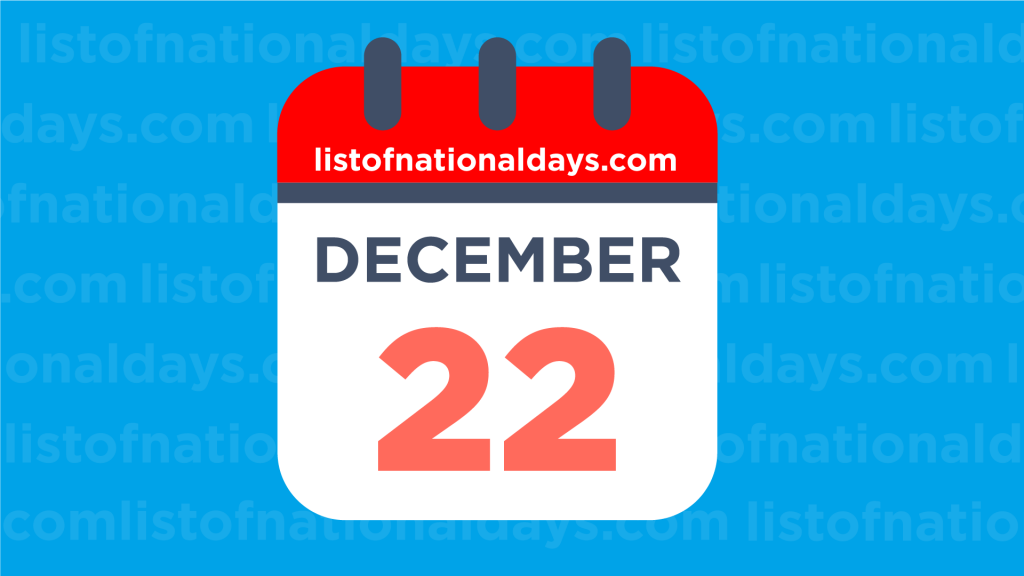 DECEMBER 22ND HOLIDAYS,OBSERVANCES & FAMOUS BIRTHDAYS