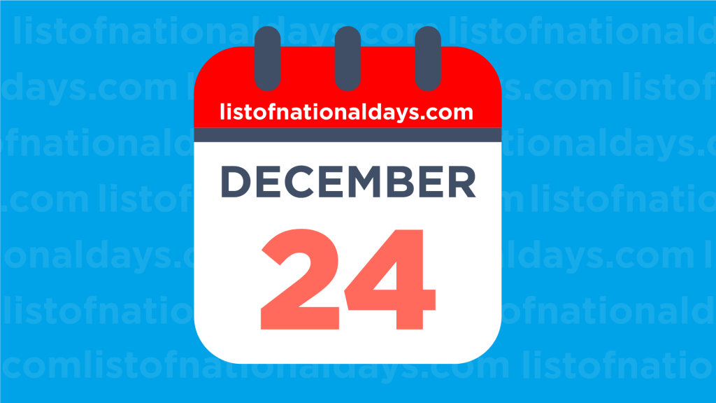 DECEMBER 24TH HOLIDAYS,OBSERVANCES & FAMOUS BIRTHDAYS