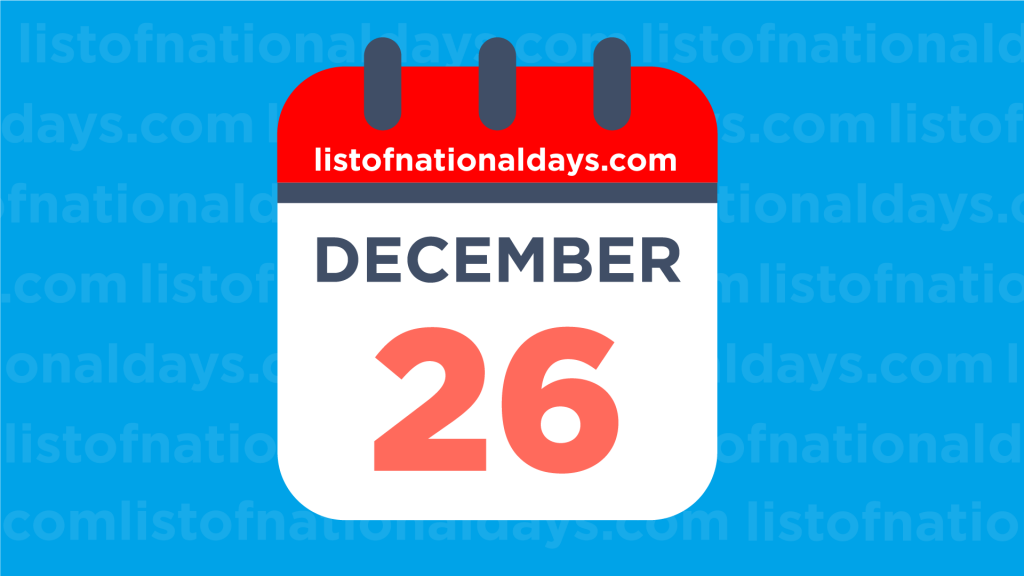 DECEMBER 26TH HOLIDAYS,OBSERVANCES & FAMOUS BIRTHDAYS