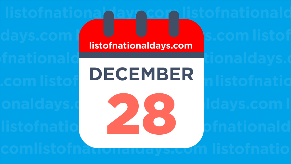 DECEMBER 28TH HOLIDAYS,OBSERVANCES & FAMOUS BIRTHDAYS