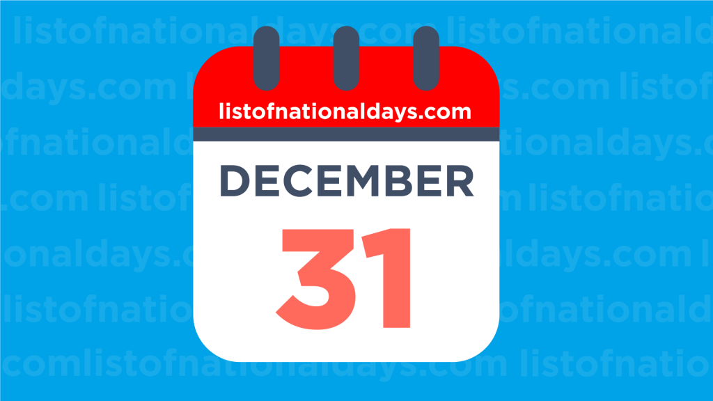 DECEMBER 31ST HOLIDAYS,OBSERVANCES & FAMOUS BIRTHDAYS