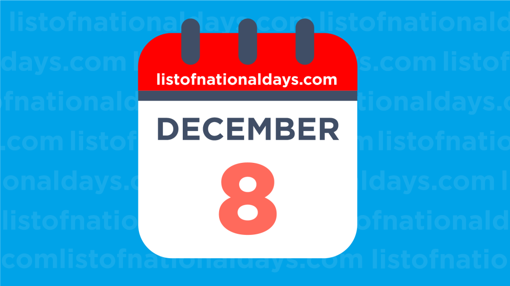 DECEMBER 8TH: National Holidays,Observances & Famous Birthdays