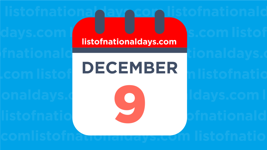 DECEMBER 9TH: National Holidays,Observances & Famous Birthdays