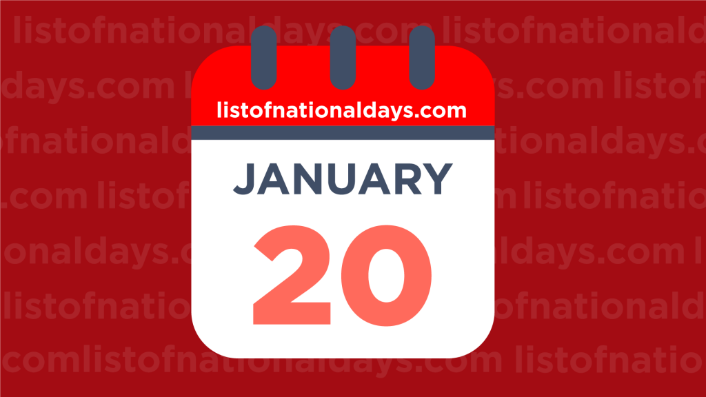 JANUARY 20TH HOLIDAYS,OBSERVANCES & FAMOUS BIRTHDAYS
