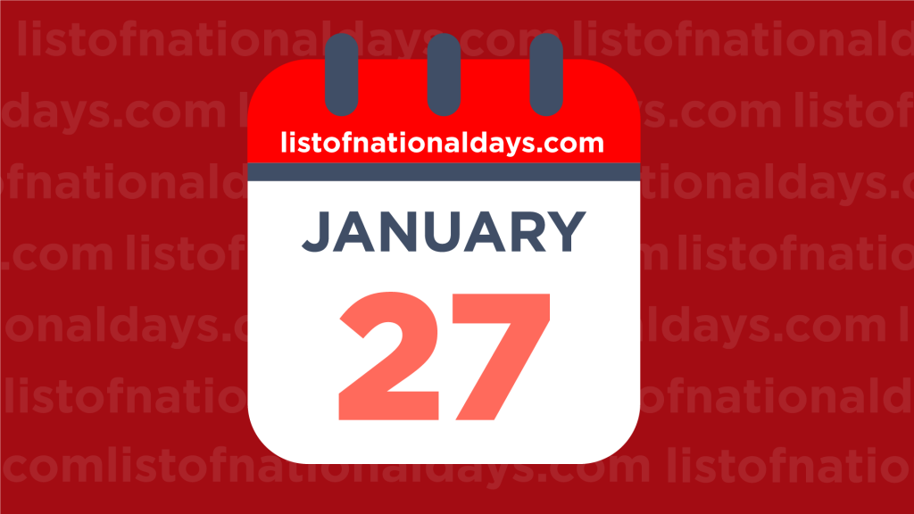JANUARY 27TH HOLIDAYS,OBSERVANCES & FAMOUS BIRTHDAYS