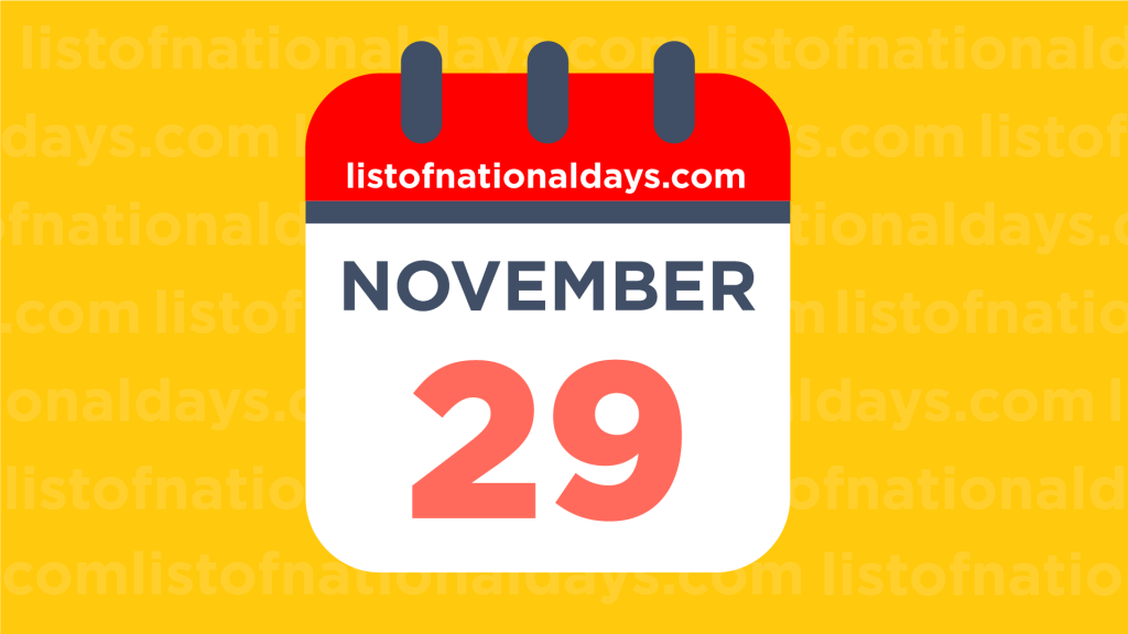 NOVEMBER 29TH HOLIDAYS,OBSERVANCES & FAMOUS BIRTHDAYS