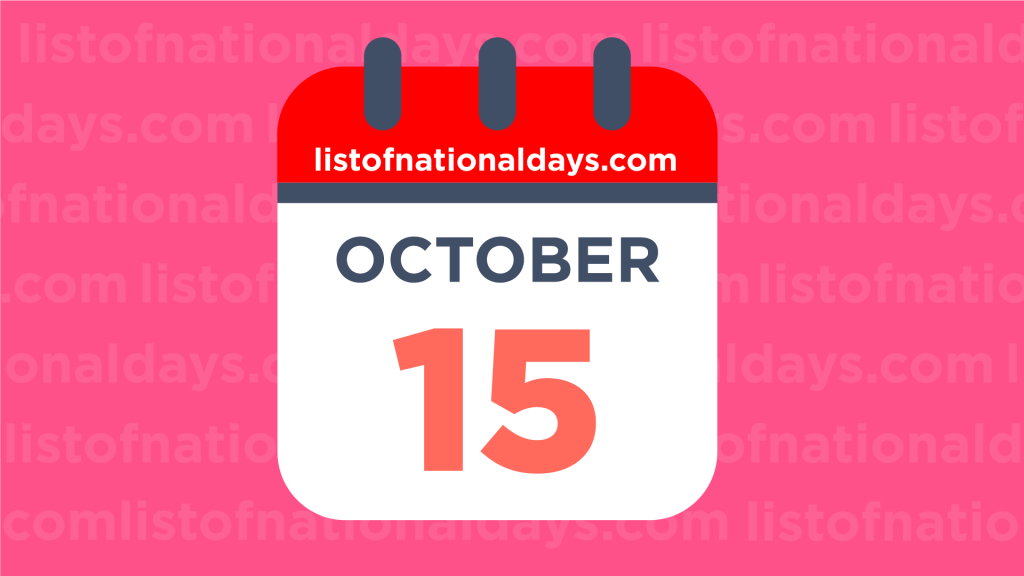 OCTOBER 15TH HOLIDAYS,OBSERVANCES & FAMOUS BIRTHDAYS