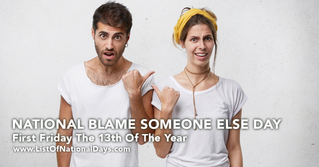 0100-NATIONAL-BLAME-SOMEONE-ELSE-DAY - List Of National Days