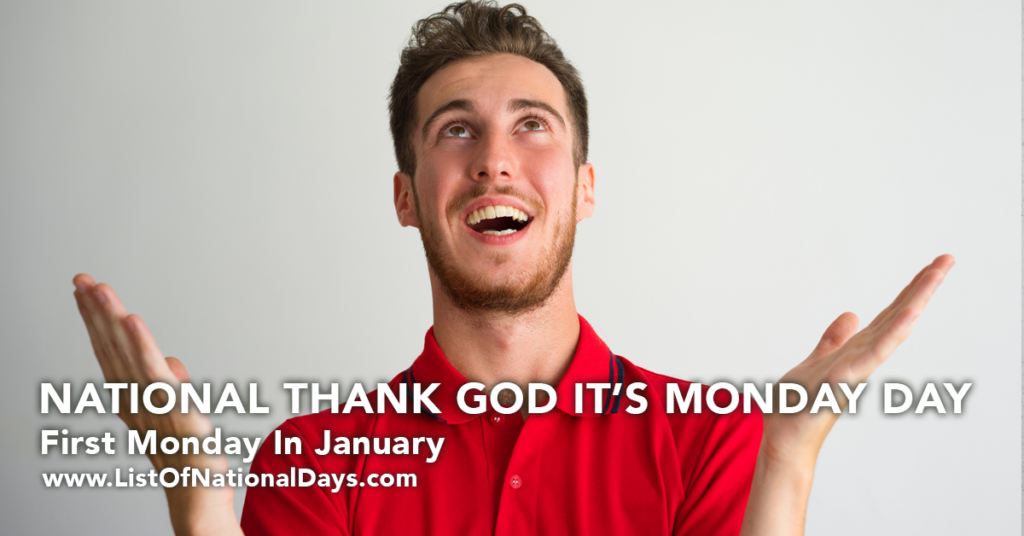 NATIONAL THANK GOD IT'S MONDAY DAY