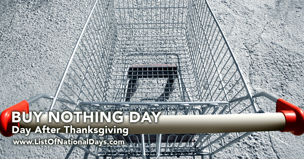 national buy nothing day The folks at adbusters magazine, which in the 1990s began promoting a day of  protest against consumerism called buy nothing day, are again.